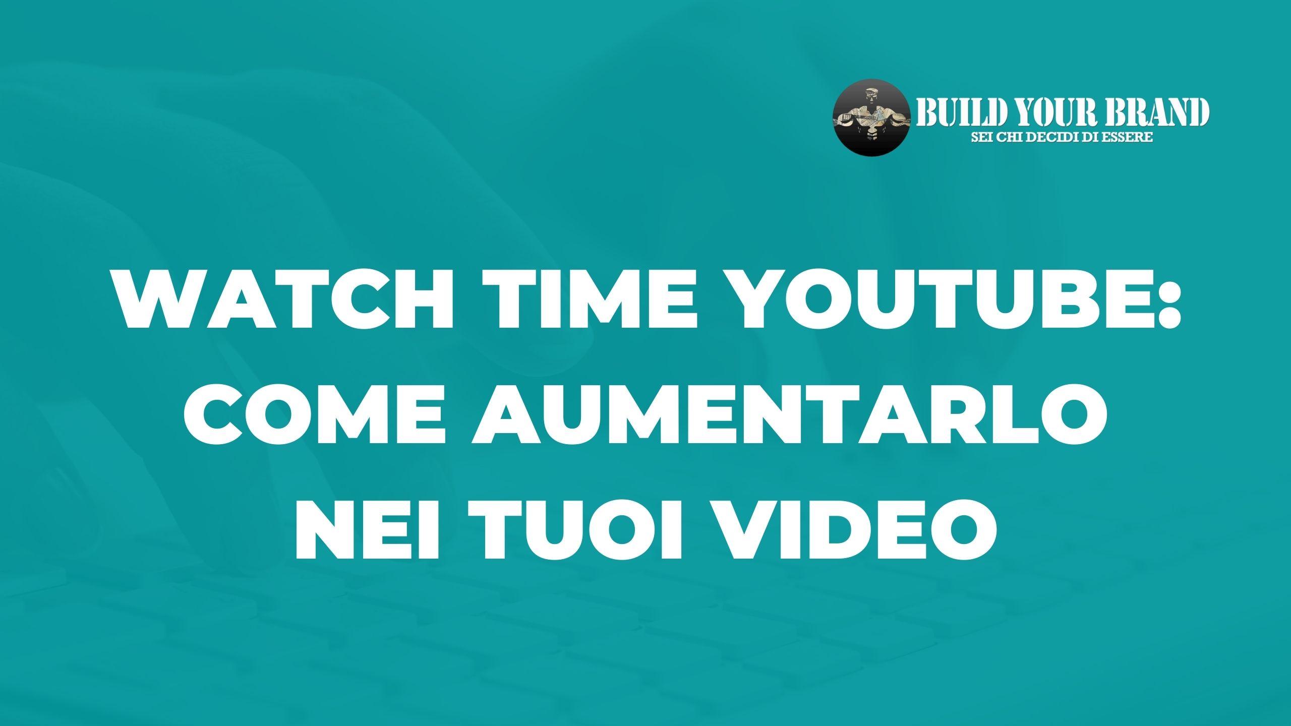 watch time youtube come aumentarlo nei tuoi video